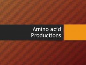 Amino acid Productions Amino acid Amino Acids Are