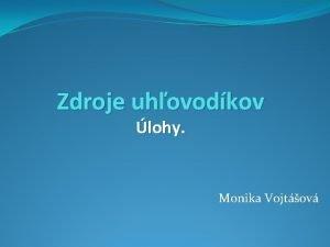 Zdroje uhovodkov lohy Monika Vojtov Vymenuj hlavn zdroje