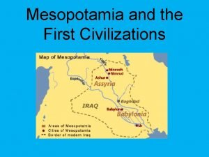 Mesopotamia and the First Civilizations Civilizations consist of