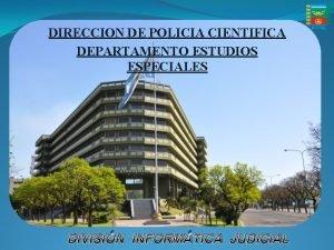 DIRECCION DE POLICIA CIENTIFICA DEPARTAMENTO ESTUDIOS ESPECIALES DIVISIN