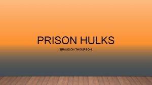 PRISON HULKS BRANDON THOMPSON PRISON HULK YORK WHAT
