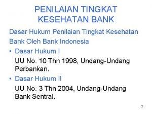 PENILAIAN TINGKAT KESEHATAN BANK Dasar Hukum Penilaian Tingkat