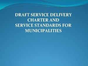 DRAFT SERVICE DELIVERY CHARTER AND SERVICE STANDARDS FOR