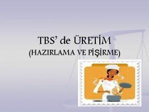 TBS de RETM HAZIRLAMA VE PRME YYECEK RETM