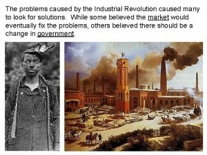 The problems caused by the Industrial Revolution caused
