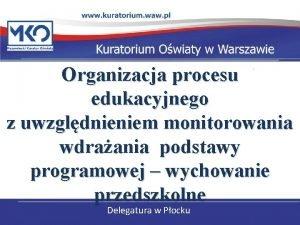 Organizacja procesu edukacyjnego z uwzgldnieniem monitorowania wdraania podstawy