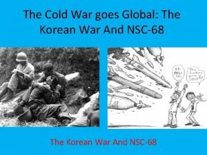 The Cold War goes Global The Korean War