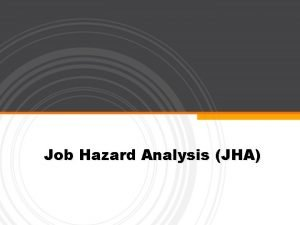 Job Hazard Analysis JHA Job Hazard Analysis JHA