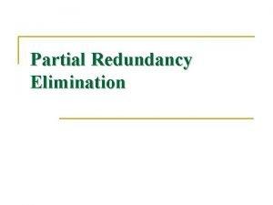 Partial Redundancy Elimination PartialRedundancy Elimination n n Minimize