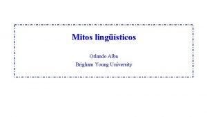 Mitos lingsticos Orlando Alba Brigham Young University Qu