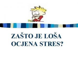 ZATO JE LOA OCJENA STRES TO JE STRES