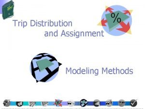 Trip Distribution and Assignment Modeling Methods Traffic Impact