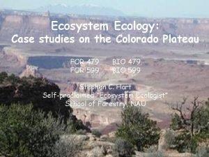 Ecosystem Ecology Case studies on the Colorado Plateau