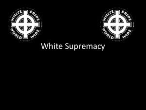 White Supremacy What Is it White supremacy is