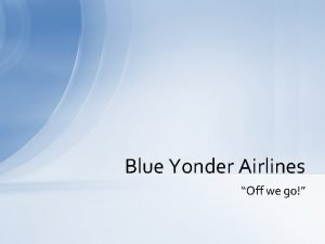 Blue Yonder Airlines Off we go About Blue