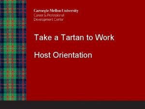 Take a Tartan to Work Host Orientation Take