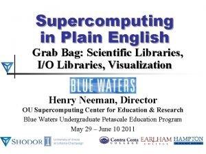 Supercomputing in Plain English Grab Bag Scientific Libraries