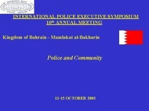 INTERNATIONAL POLICE EXECUTIVE SYMPOSIUM 10 th ANNUAL MEETING