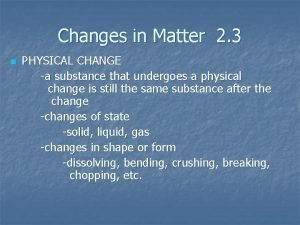 Changes in Matter 2 3 n PHYSICAL CHANGE