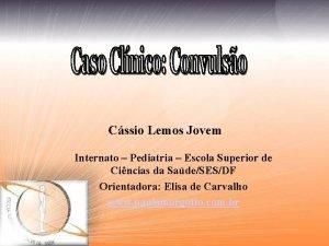 Cssio Lemos Jovem Internato Pediatria Escola Superior de