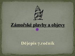 Zmosk plavby a objevy Djepis 7 ronk Kovka
