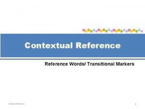Contextual Reference Words Transitional Markers Contextual References 1