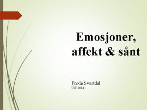 Emosjoner affekt snt Frode Svartdal Ui T 2014