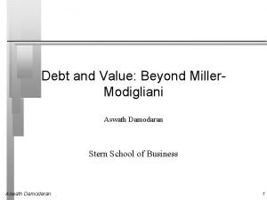 Debt and Value Beyond Miller Modigliani Aswath Damodaran