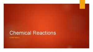 Chemical Reactions CHAPTER 9 Chemical Reactions chemical reaction
