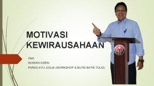MOTIVASI KEWIRAUSAHAAN Oleh IKHWAN ASRIN PARAS AYU JOGJA