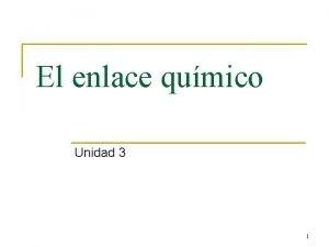 El enlace qumico Unidad 3 1 Por qu