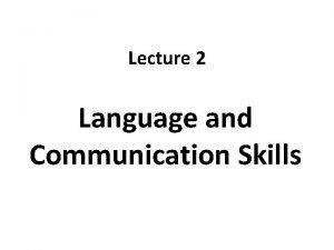 Lecture 2 Language and Communication Skills Language Skills