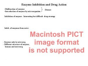 Enzyme Inhibition and Drug Action Malfunction of enzyme