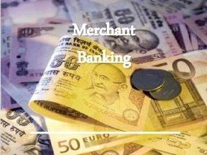 Merchant Banking What is a Merchant Bank As