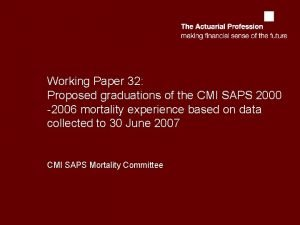 Working Paper 32 Proposed graduations of the CMI