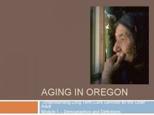 AGING IN OREGON Understanding Long Term Care Services