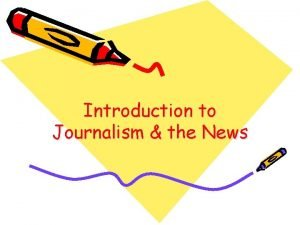 Introduction to Journalism the News What is News