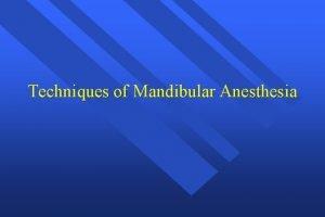 Techniques of Mandibular Anesthesia Mandibular Anesthesia Lower success