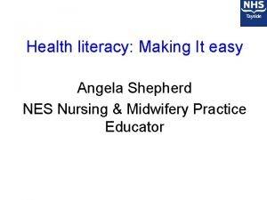 Health literacy Making It easy Angela Shepherd NES
