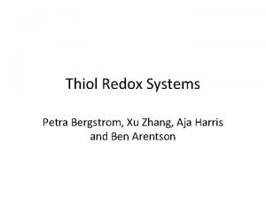 Thiol Redox Systems Petra Bergstrom Xu Zhang Aja