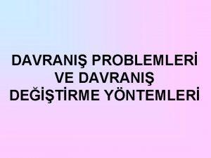 DAVRANI PROBLEMLER VE DAVRANI DETRME YNTEMLER DAVRANI DETRME