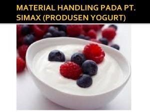 MATERIAL HANDLING PADA PT SIMAX PRODUSEN YOGURT RIZKY
