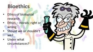 Bioethics Ethics of biological research Ethics morals right