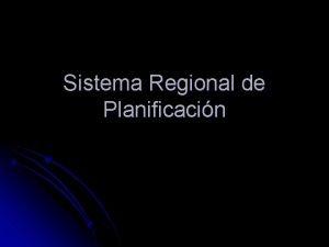 Sistema Regional de Planificacin Sistema de Planificacin l