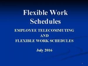 Flexible Work Schedules EMPLOYEE TELECOMMUTING AND FLEXIBLE WORK