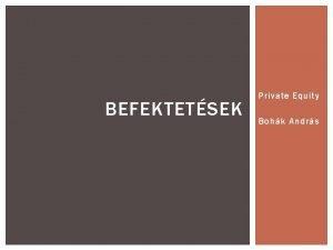 BEFEKTETSEK Private Equity Bohk Andrs MAGNTKE PRIVATE EQUITY
