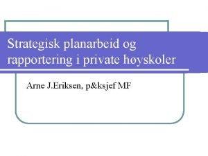 Strategisk planarbeid og rapportering i private hyskoler Arne