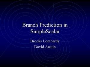 Branch Prediction in Simple Scalar Brooks Lombardy David