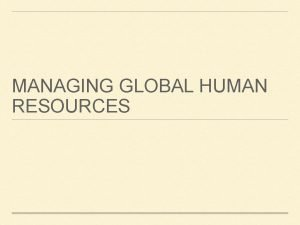 MANAGING GLOBAL HUMAN RESOURCES HR AND THE GLOBAL