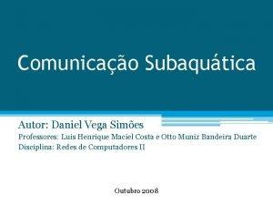 Comunicao Subaqutica Autor Daniel Vega Simes Professores Luis